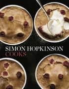 Simon Hopkinson Cooks ebook by Simon Hopkinson