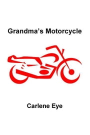 Grandma's Motorcycle ebook by Carlene Eye
