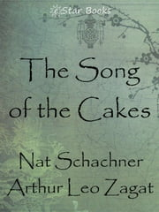 The Song of the Cakes ebook by Nat Schachner,Arthur Leo Zagat