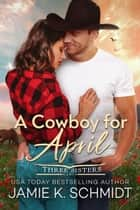 A Cowboy for April ebook by Jamie K. Schmidt
