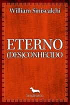 Eterno (des)conhecido ebook by William Siniscalchi