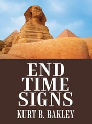 End Time Signs ebook by Kurt B. Bakley
