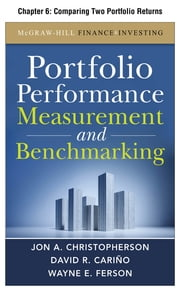 Portfolio Performance Measurement and Benchmarking, Chapter 6 - Comparing Two Portfolio Returns ebook by Jon A. Christopherson,David R. Carino,Wayne E. Ferson
