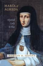María of Ágreda: Mystical Lady in Blue ebook by Marilyn Fedewa