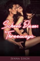 School Daze: Threeways ebook by Jenna Leigh