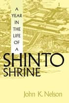A Year in the Life of a Shinto Shrine ebook by John K. Nelson