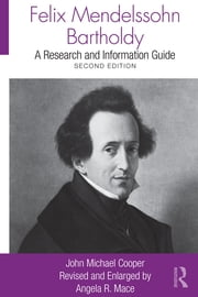 Felix Mendelssohn Bartholdy - A Research and Information Guide ebook by John Michael Cooper,Angela R. Mace