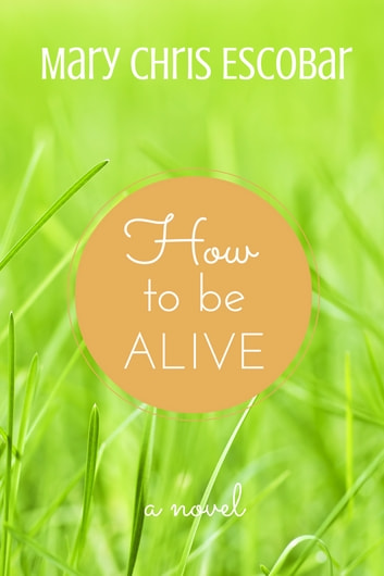 How to be Alive ebook by Mary Chris Escobar