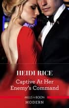 Captive At Her Enemy's Command 電子書籍 by Heidi Rice