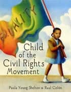 Child of the Civil Rights Movement ebook by Paula Young Shelton, Raul Colon