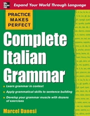 Practice Makes Perfect: Complete Italian Grammar ebook by Marcel Danesi