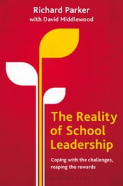 The Reality of School Leadership - Coping with the Challenges, Reaping the Rewards ebook by Mr Richard Parker