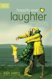 Happily Ever Laughter - Discovering the Lighter Side of Marriage ebook by Focus on the Family,Ken Davis