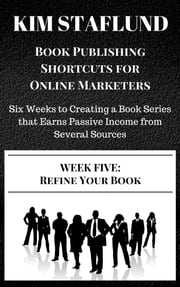 WEEK FIVE: REFINE YOUR BOOK | Six Weeks to Creating a Book Series that Earns Passive Income from Several Sources