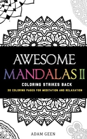 Awesome Mandalas II: Coloring Strikes Back - 30 Coloring Pages for Meditation and Relaxation ebook by Adam Geen,EnemyOne