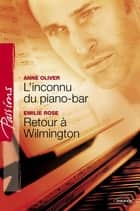 L'inconnu du piano-bar - Retour à Wilmington (Harlequin Passions) ebook by Anne Oliver,Emilie Rose