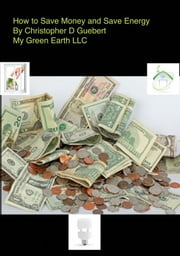 How to Save Money and Save Energy ebook by Chris Guebert