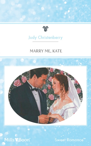 Marry Me, Kate ebook by Judy Christenberry