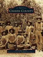 Chaves County ebook by John LeMay,Historical Society for Southeast New Mexico
