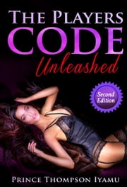 The Players Code Unleashed ebook by Prince Thompson Iyamu