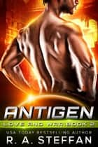 Antigen: Love and War, Book 2 - Love and War, #2 ebook by R. A. Steffan