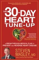 The 30-Day Heart Tune-Up ebook by Steven Masley,Douglas D. Schocken