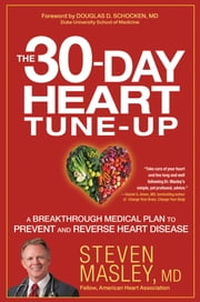 The 30-Day Heart Tune-Up - A Breakthrough Medical Plan to Prevent and Reverse Heart Disease ebook by Steven Masley,Douglas D. Schocken
