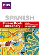 BBC SPANISH PHRASE BOOK & DICTIONARY ebook by Ms Carol Stanley, Phillippa Goodrich