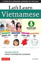 Let's Learn Vietnamese Ebook - A Complete Language Learning Kit for Kids (64 Flashcards, Audio download, Games & Songs & Learning Guide) ebook by Linh Doan