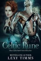 Celtic Rune - Heart of the Battle Series, #2 ebook by Lexy Timms