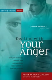 Dealing with Your Anger - Self-Help Solutions for Men ebook by Frank Donovan, MAASW, Allan Creighton