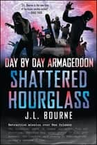 Day by Day Armageddon: Shattered Hourglass ebook by J. L. Bourne
