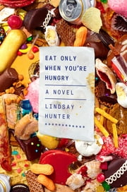 Eat Only When You're Hungry - A Novel ebook by Lindsay Hunter