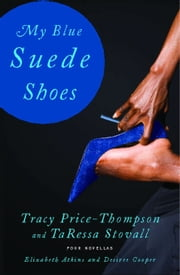 My Blue Suede Shoes - Four Novellas ebook by Tracy Price-Thompson,TaRessa Stovall