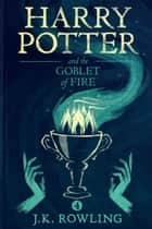 Harry Potter and the Goblet of Fire ebook by J.K. Rowling,Olly Moss