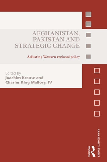 Afghanistan, Pakistan and Strategic Change - Adjusting Western regional policy ebook by