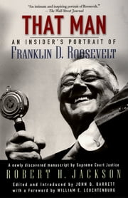 That Man - An Insider's Portrait of Franklin D. Roosevelt ebook by the late Robert H. Jackson, John Q. Barrett, William E. Leuchtenburg