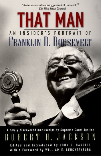That Man - An Insider's Portrait of Franklin D. Roosevelt ebook by the late Robert H. Jackson