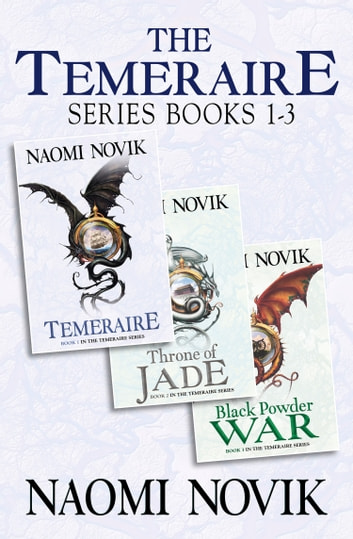 The Temeraire Series Books 1-3: Temeraire, Throne of Jade, Black Powder War ebook by Naomi Novik