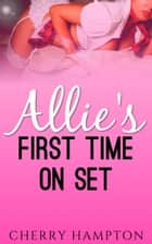 Allie's First Time on Set ebook by