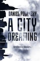 A City Dreaming ebook by Daniel Polansky