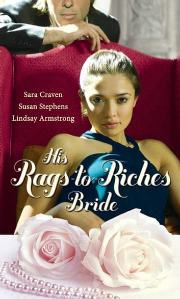 His Rags-to-Riches Bride: Innocent on Her Wedding Night / Housekeeper at His Beck and Call / The Australian's Housekeeper Bride (Mills & Boon M&B) ebook by Sara Craven,Susan Stephens,Lindsay Armstrong