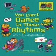 You Can't Dance to These Rhythms - What Are Algorithms? audiobook by Brian P. Cleary
