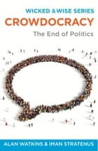 Crowdocracy: The End of Politics ebook by Alan  Watkins,Iman Stratenus