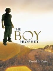 The Boy Prophet ebook by David B. Caton