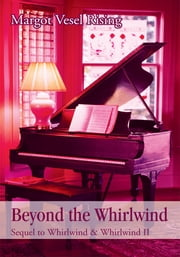 Beyond the Whirlwind - Sequel to Whirlwind & Whirlwind II ebook by Margot Rising