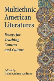 Multiethnic American Literatures - Essays for Teaching Context and Culture ebook by Helane Adams Androne