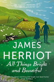 All Things Bright and Beautiful - The Classic Memoirs of a Yorkshire Country Vet ebook by James Herriot