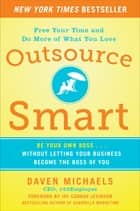 Outsource Smart: Be Your Own Boss . . . Without Letting Your Business Become the Boss of You 電子書籍 by Daven Michaels