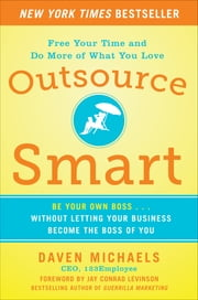 Outsource Smart: Be Your Own Boss . . . Without Letting Your Business Become the Boss of You ebook by Daven Michaels